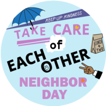 """A graphic design image that says """"Take Care of Each Other. Neighbor Day."""""""