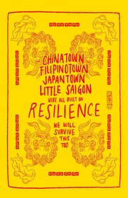 """A yellow poster with red text that says """"Chinatown, Filipinotown, Japantown, Little Saigon. We're all built on Resilience. We will survive this too."""""""