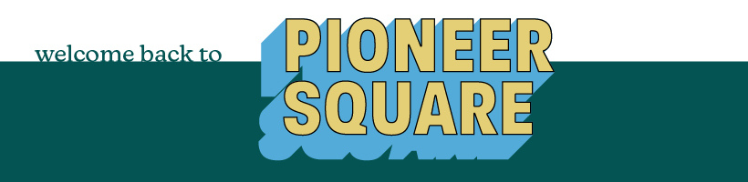 Welcome back Pioneer Square!