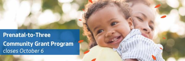 Prenatal-to-Three Community Grant Program closes October 6