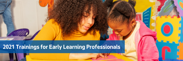 Register Now for 2021 Trainings for Early Learning Professionals