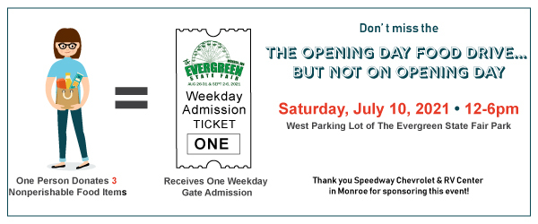 Opening Day Food Drive... but not on opening Day! July 10, 12-6pm West Parking Lot Evergreen State Fair Park