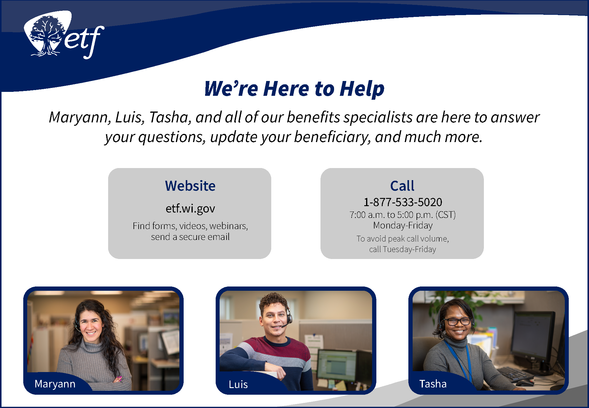 We're Here to Help! Contact us at etf.wi.gov or call 1-877-533-5020.