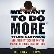 """Cover of book, """"We want to do more than survive"""" by Bettina Love"""