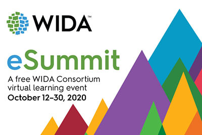 WIDA e-Summit: A free WIDA Consortium virtual learning event, Oct. 12 through the 30th, 2020