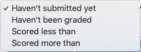 Message Students Who: Haven't submitted yet. Haven't been graded. Scored greater than. Scored less than.