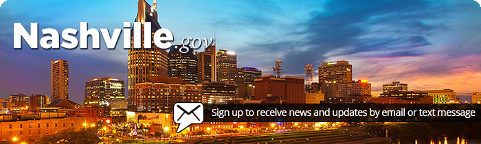 Nashville.gov - Sign up to receive news and updates by email or text message.