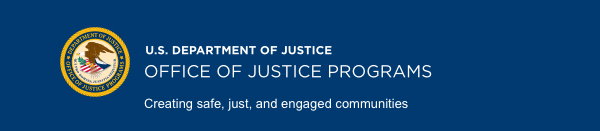 US Department of Justice - Office of Justice Programs - Creating safe, just and engaged communities